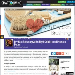 Dry Skin Brushing Guide: Fight Cellulite and Promote Detox!