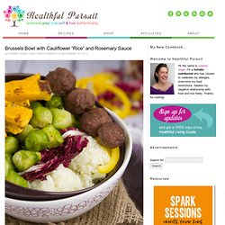 """Brussels Bowl with Cauliflower """"Rice"""" and Rosemary Sauce"""