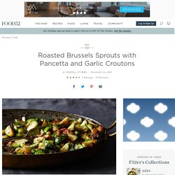Roasted Brussels Sprouts with Pancetta and Garlic Croutons Recipe on Food52