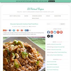 Brussels Sprout & Cashew Nut Fried Rice - A Virtual Vegan