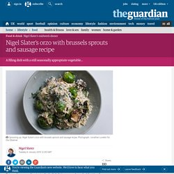 Nigel Slater's orzo with brussels sprouts and sausage recipe