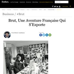 Brut, Une Aventure Française Qui S'Exporte