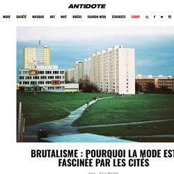 Brutalisme: la mode et les cités