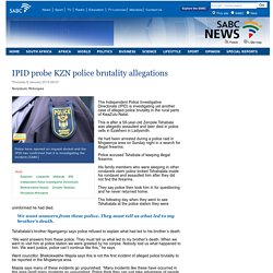 IPID probe KZN police brutality allegations :Thursday 8 January 2015