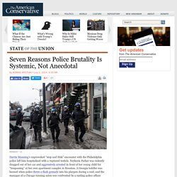 Seven Reasons Police Brutality Is Systemic, Not Anecdotal