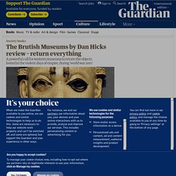 The Brutish Museums by Dan Hicks review – return everything