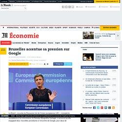 Bruxelles accentue sa pression sur Google