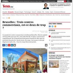 Bruxelles : Trois centres commerciaux, est-ce deux de trop ? - Immo