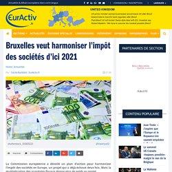 Bruxelles veut harmoniser l'impôt des sociétés d'ici 2021 – EurActiv.fr