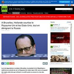 A Bruxelles, Hollande courtise le Royaume-Uni et les Etats-Unis, tout en dénigrant la Russie