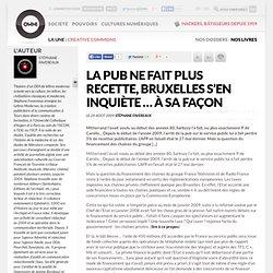 La pub ne fait plus recette, Bruxelles s'en inquiète … à sa faço