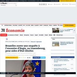 Bruxelles ouvre une enquête à l'encontre d'Engie, pour aides d'Etat illicites