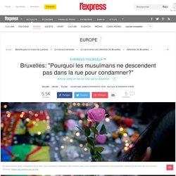 """Bruxelles: """"Pourquoi les musulmans ne descendent pas dans la rue pour condamner?"""""""