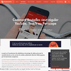 Comment Bruxelles veut réguler YouTube, Twitch ou Periscope - Politique