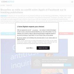 Bruxelles se mêle au conflit entre Apple et Facebook sur le tracking publicitaire