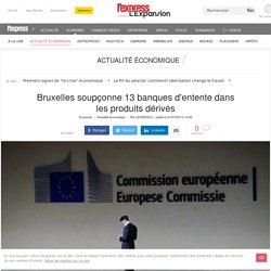 Bruxelles soupçonne 13 banques d'entente dans les produits dérivés
