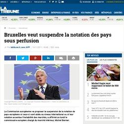 Bruxelles veut suspendre la notation des pays sous perfusion