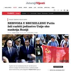 NERVOZA U BRUXELLESU Putin želi razbiti jedinstvo Unije oko sankcija Rusiji -Jutarnji List