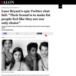 "Lane Bryant's epic Twitter chat fail: ""Their brand is to make fat people feel like they are our only choice"""