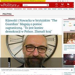 """Kijowski i Nowacka w brytyjskim """"The Guardian"""" błagają o pomoc zagraniczną. """"To jest koniec demokracji w Polsce. Złamali kraj"""""""