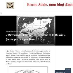 « Brzezinski, Obama, l'islamisme et la Russie » (2eme partie), par Bruno Adrie