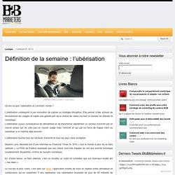 BtoBMarketers.frDéfinition de la semaine : l'ubérisation