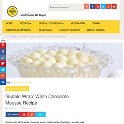 'Bubble Wrap' White Chocolate Mousse Recipe - Your Food Tube