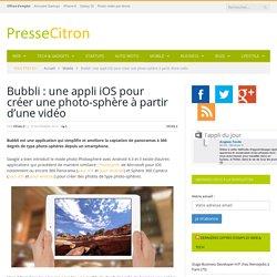Bubbli : une appli iOS pour créer une photo-sphère à partir d'une vidéo