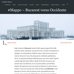 #Mappe - Bucarest verso Occidente - La Balena Bianca