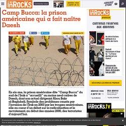 Camp Bucca: la prison américaine qui a fait naître Daesh