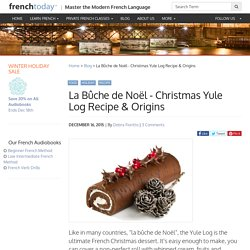 La Bûche de Noël - Christmas Yule Log Recipe & Origins