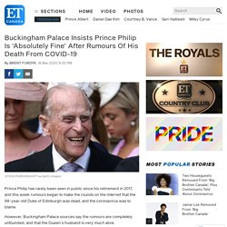 Buckingham Palace Insists Prince Philip Is 'Absolutely Fine' After Rumours Of His Death From COVID-19