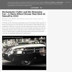 Buckminster Fuller and the Dymaxion Car – A Three-Wheel Dream That Died At Takeoff in 1933