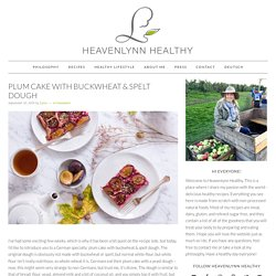 Plum Cake with Buckwheat & Spelt Dough - Heavenlynn Healthy