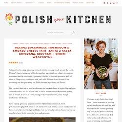 Recipe: Buckwheat, mushroom & smoked cheese tart {Tarta z kaszą gryczaną, grzybami i serem wędzonym} - Polish Your Kitchen