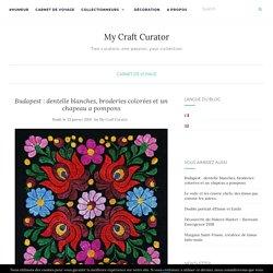Budapest : dentelle blanches, broderies colorées et un chapeau a pompons - My Craft Curator