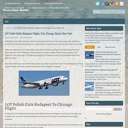 LOT Polish Shifts Budapest Flights, Cuts Chicago, Boosts New York ~ Reservations Number
