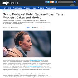 Grand Budapest Hotel: Saoirse Ronan Talks Muppets, Cakes and Mexico