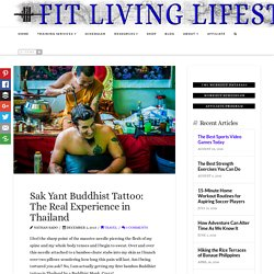 Sak Yant Buddhist Tattoo: The Real Experience in Thailand - Fit Living Lifestyle