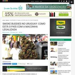 Uruguay - Como está o país com a maconha legalizada