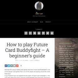 How to play Future Card Buddyfight - A beginner's guide