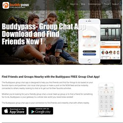 The Buddypass group chat app helps you find friends, group chat and fun things to do nearby. Download the Buddypass free chat app today!