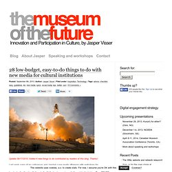 The Museum of the Future » 28 low-budget, easy-to-do things to do with new media for cultural institutions