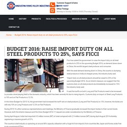 Budget 2016: Raise import duty on all steel products to 25%, says Ficci
