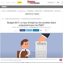 Budget 2017: un taux d'impôt sur les sociétés réduit uniquement pour les PME? - L'Express L'Entreprise