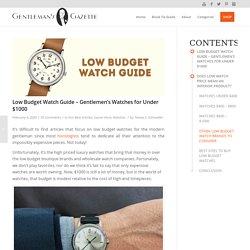 Low Budget Watch Guide - Gentlemen's Watches for Under $1000