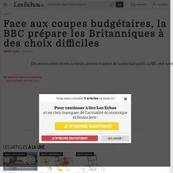 Face aux coupes budgétaires, la BBC prépare les Britanniques à des choix difficiles - Les Echos