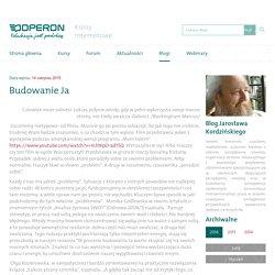 Budowanie Ja - Blog Jarosława Kordzińskiego - Blogi - Kursy Internetowe Operon