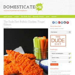 "The Dude Diet: Buffalo Chicken ""Fingie"" Edition- Domesticate ME!"