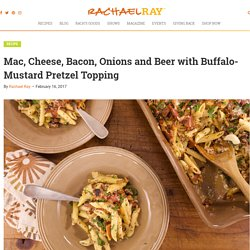 Mac, Cheese, Bacon, Onions and Beer with Buffalo-Mustard Pretzel Topping - Rachael Ray